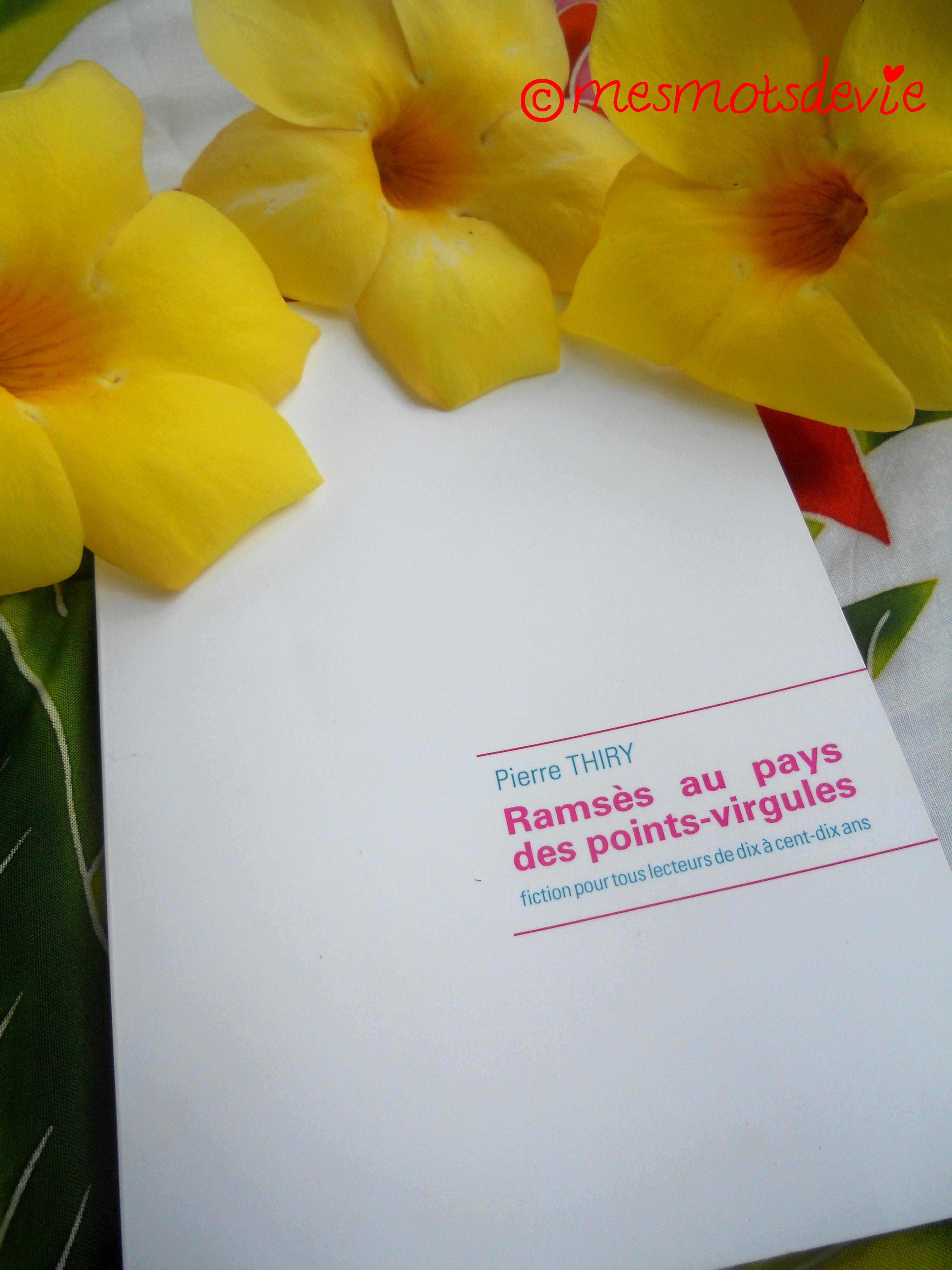 Chronique littéraire sur Mes mots de vie: Ramsès au pays des points-virgules de Pierre Thiry